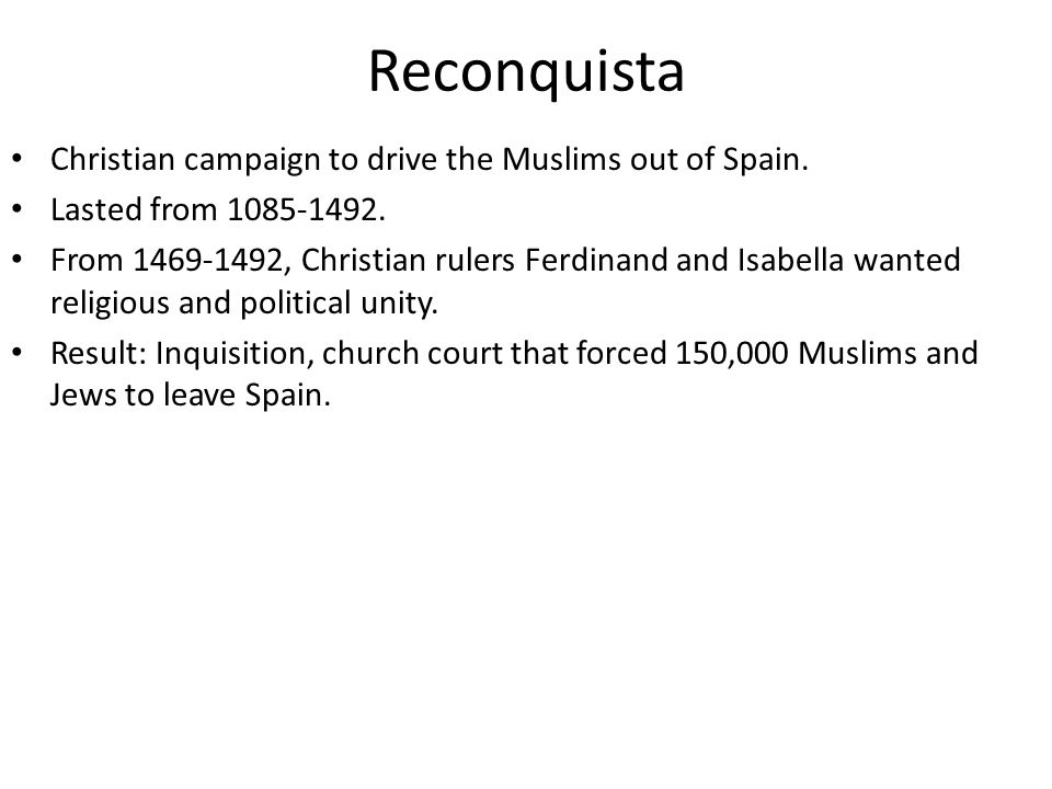 Reconquista Christian campaign to drive the Muslims out of Spain.