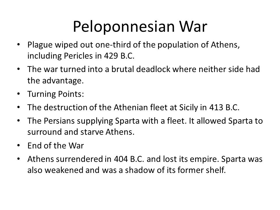 Peloponnesian War Plague wiped out one-third of the population of Athens, including Pericles in 429 B.C.