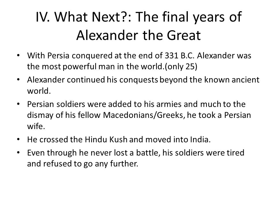 IV. What Next : The final years of Alexander the Great
