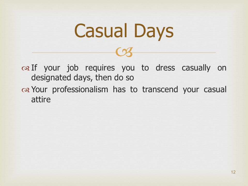 Casual Days If your job requires you to dress casually on designated days, then do so.