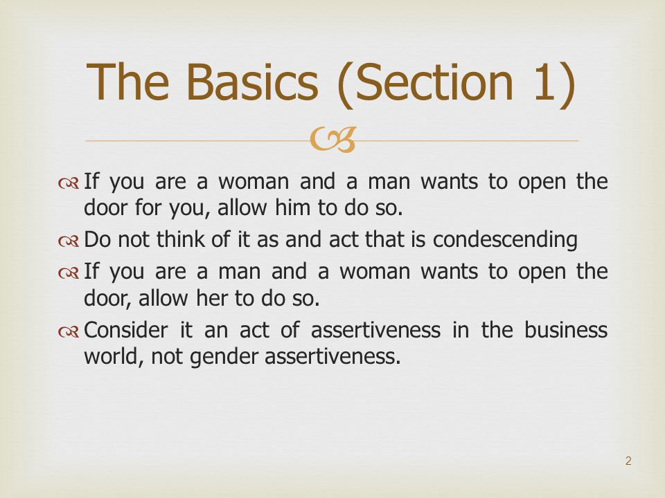 The Basics (Section 1) If you are a woman and a man wants to open the door for you, allow him to do so.