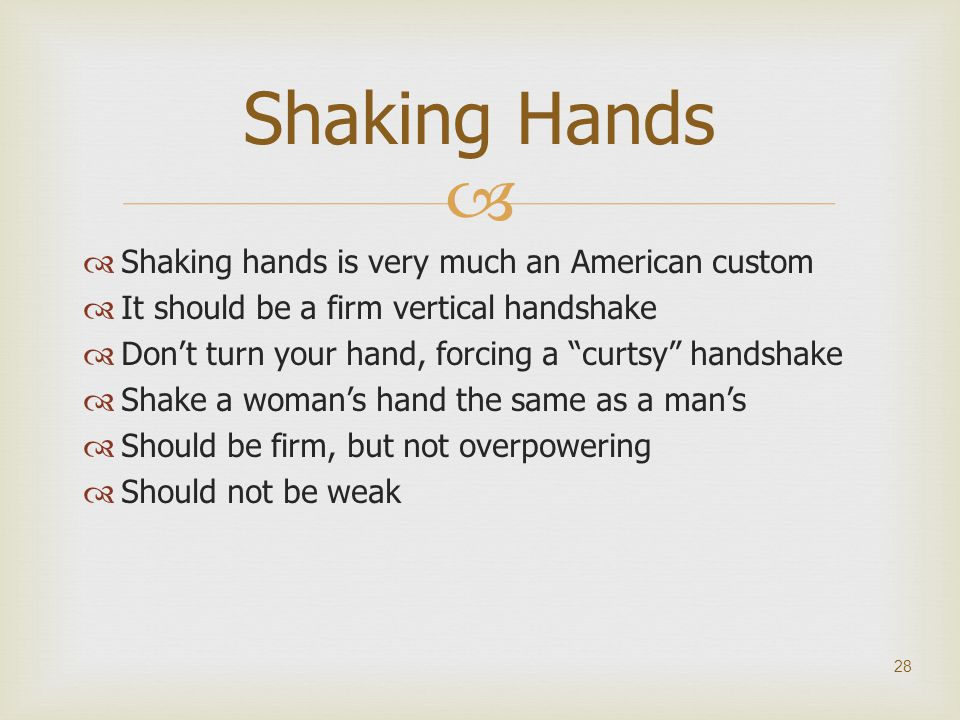 Shaking Hands Shaking hands is very much an American custom