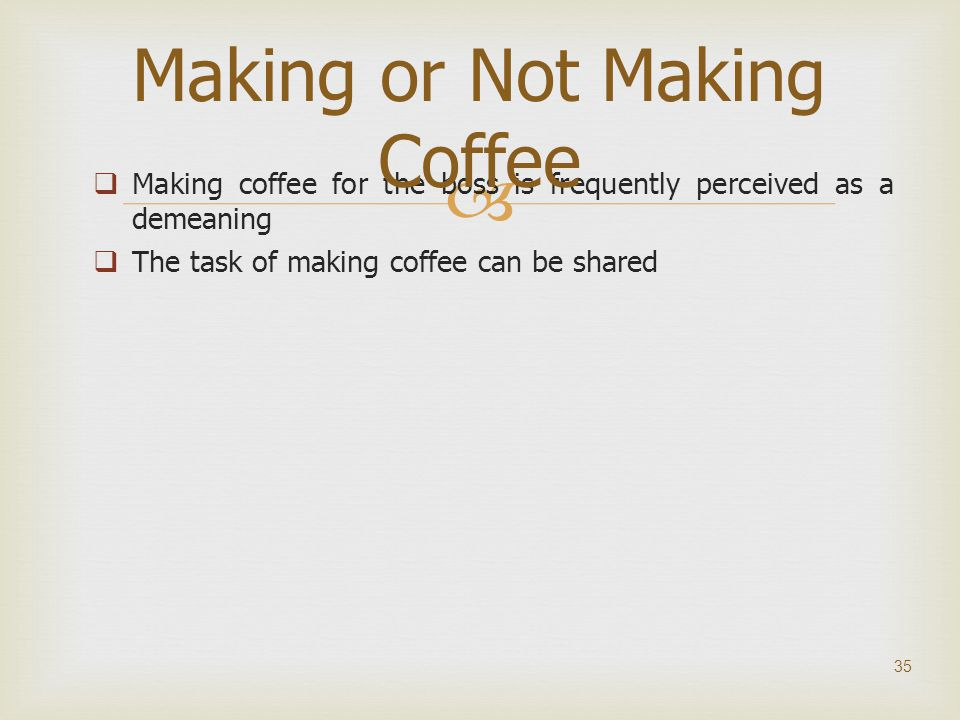 Making or Not Making Coffee