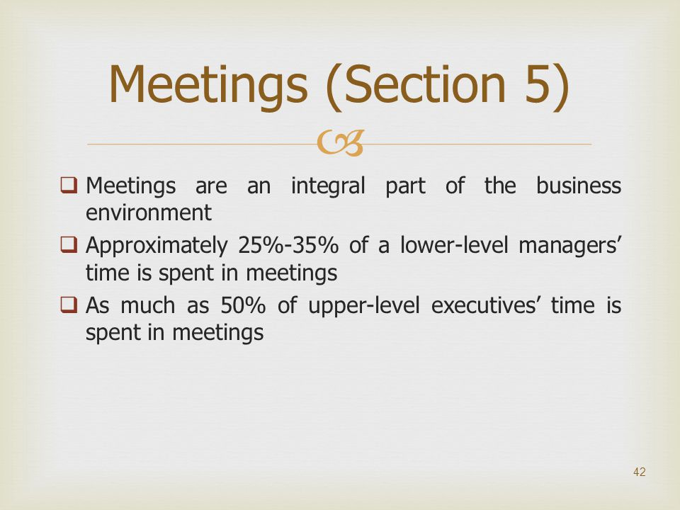 Meetings (Section 5) Meetings are an integral part of the business environment.