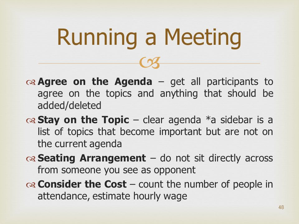 Running a Meeting Agree on the Agenda – get all participants to agree on the topics and anything that should be added/deleted.