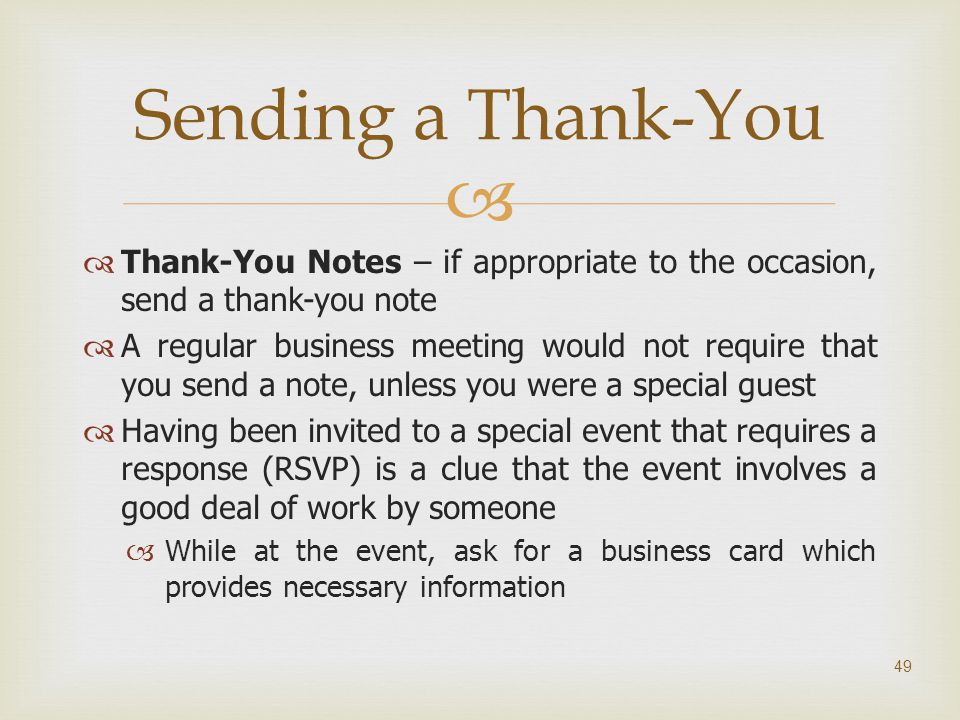 Sending a Thank-You Thank-You Notes – if appropriate to the occasion, send a thank-you note.