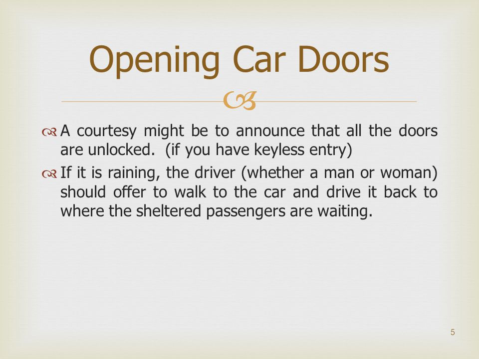 Opening Car Doors A courtesy might be to announce that all the doors are unlocked. (if you have keyless entry)