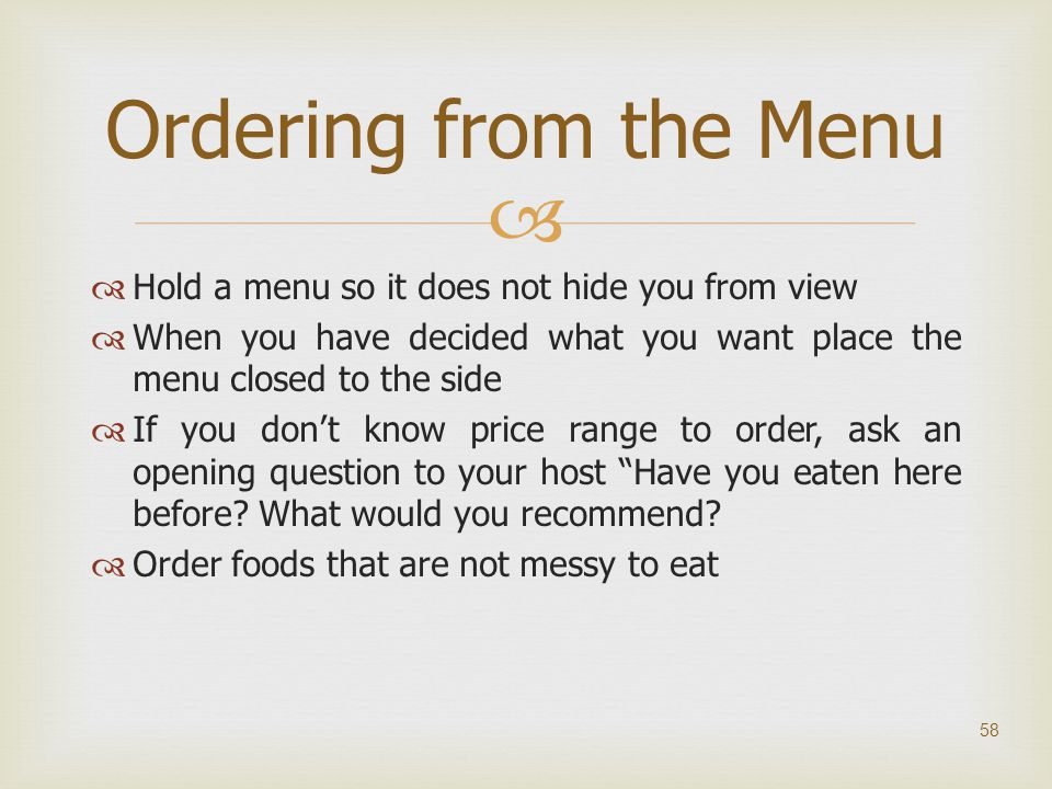 Ordering from the Menu Hold a menu so it does not hide you from view
