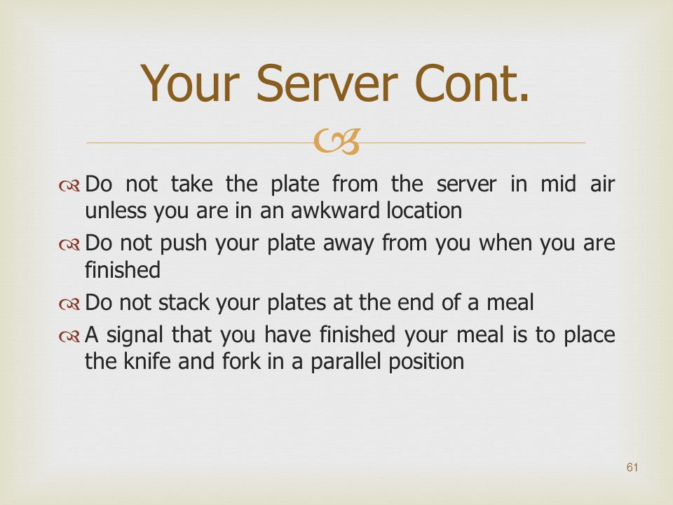 Your Server Cont. Do not take the plate from the server in mid air unless you are in an awkward location.