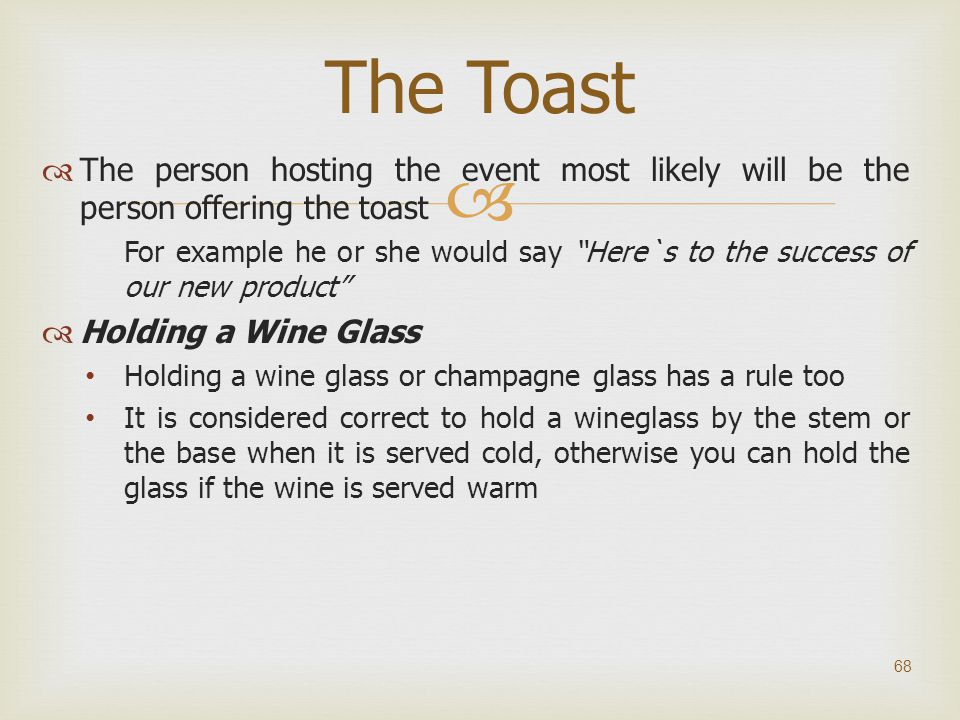 The Toast The person hosting the event most likely will be the person offering the toast.