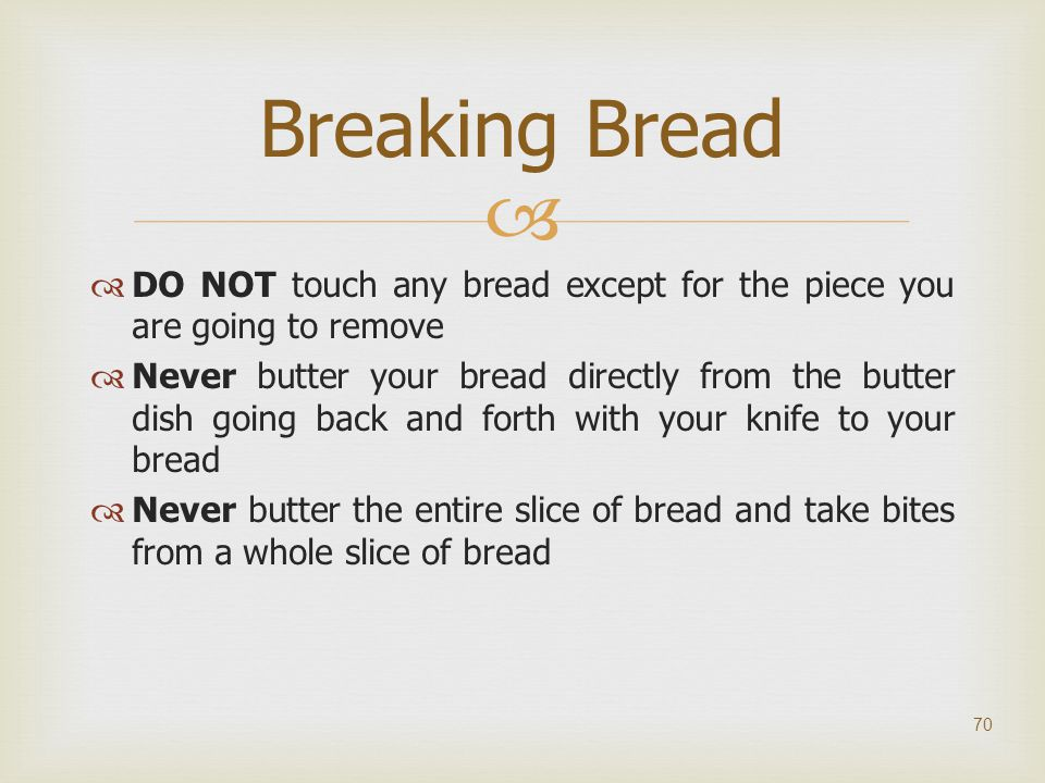 Breaking Bread DO NOT touch any bread except for the piece you are going to remove.