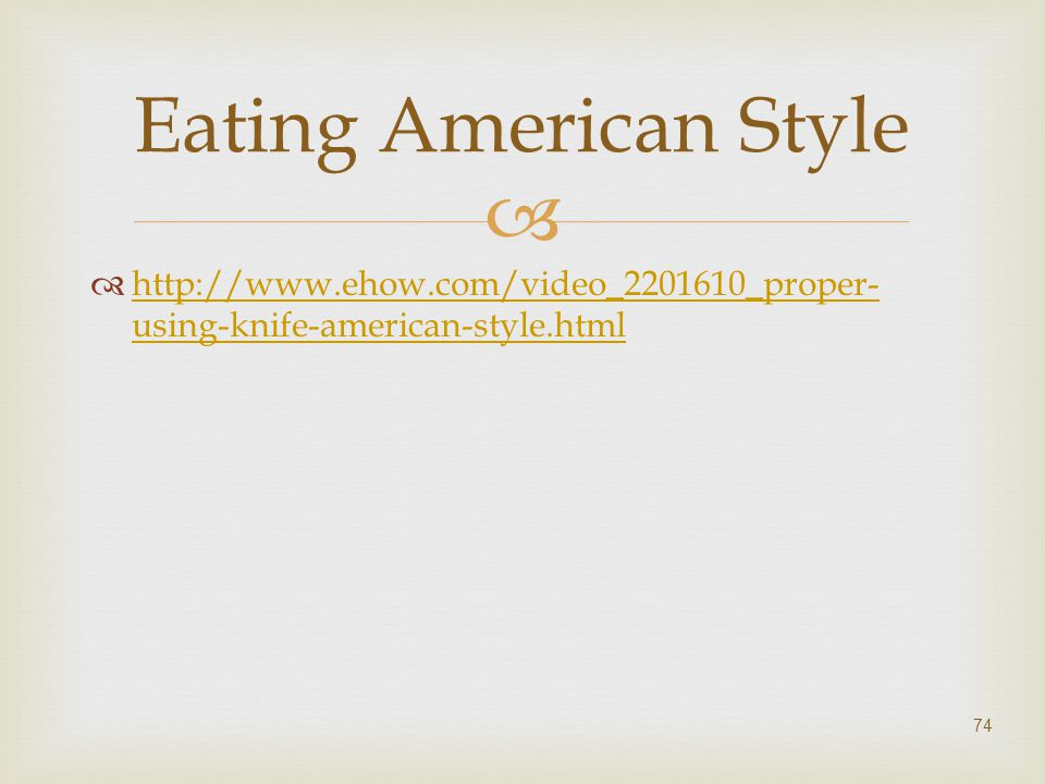 Eating American Style http://www.ehow.com/video_2201610_proper-using-knife-american-style.html