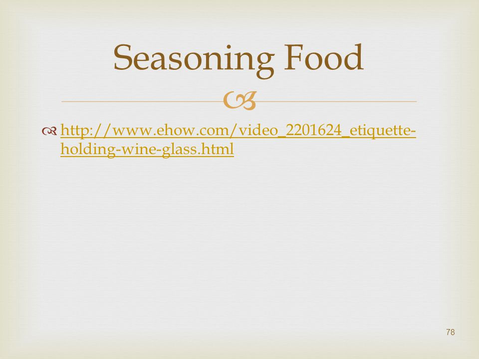 Seasoning Food http://www.ehow.com/video_2201624_etiquette-holding-wine-glass.html