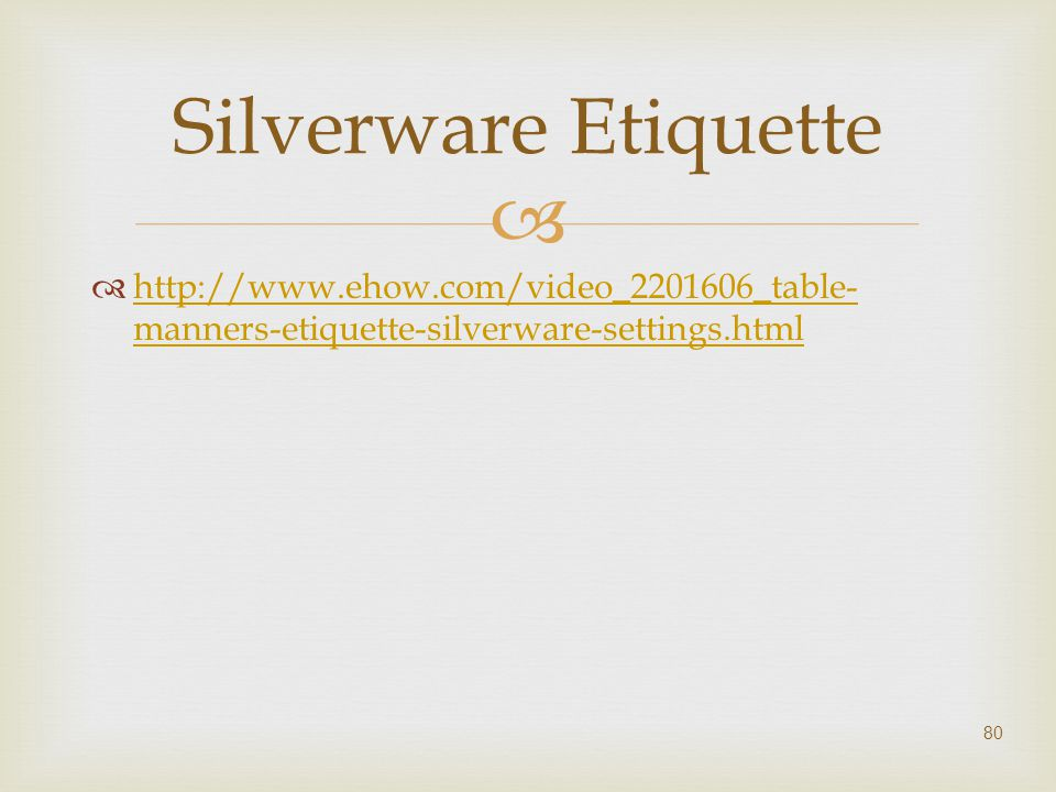 Silverware Etiquette http://www.ehow.com/video_2201606_table-manners-etiquette-silverware-settings.html.