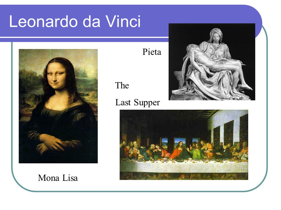Leonardo da Vinci Pieta The Last Supper Mona Lisa