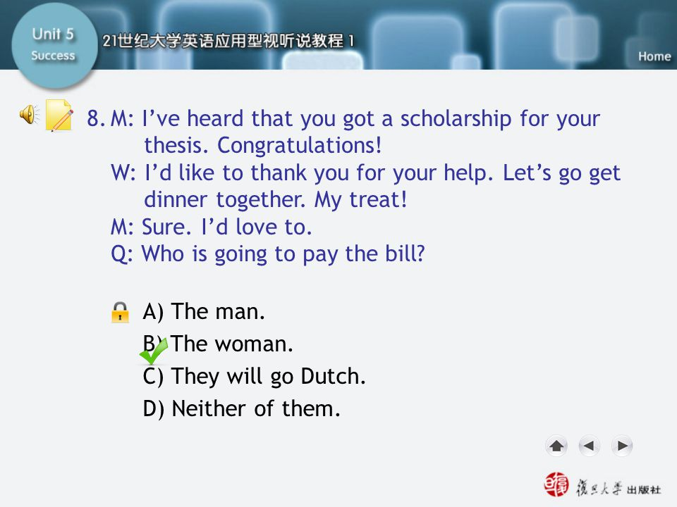 Q8 8. M: I've heard that you got a scholarship for your thesis. Congratulations!