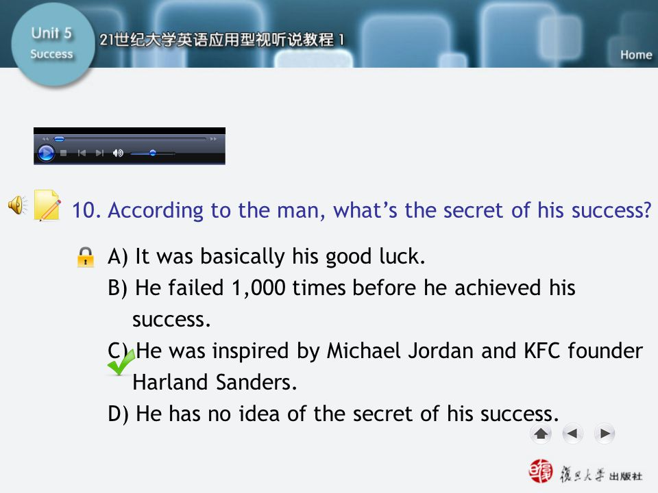 Q10 10. According to the man, what's the secret of his success