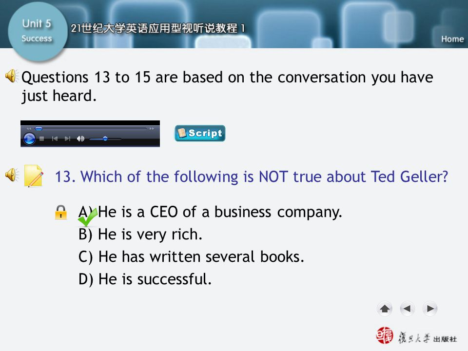 Q13 Questions 13 to 15 are based on the conversation you have just heard. 13. Which of the following is NOT true about Ted Geller