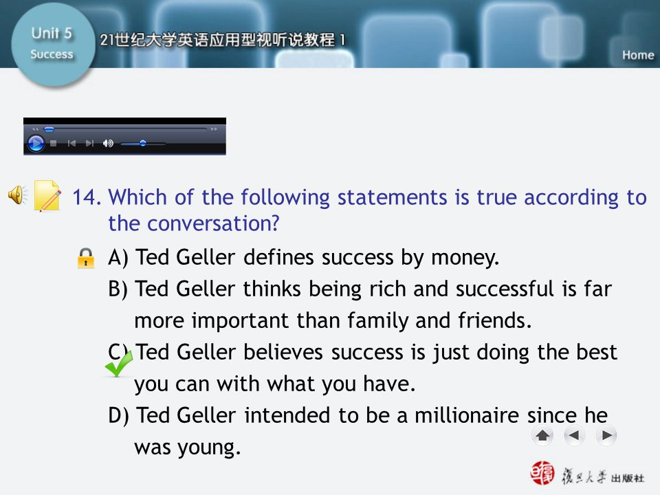 Q14 14. Which of the following statements is true according to the conversation A) Ted Geller defines success by money.