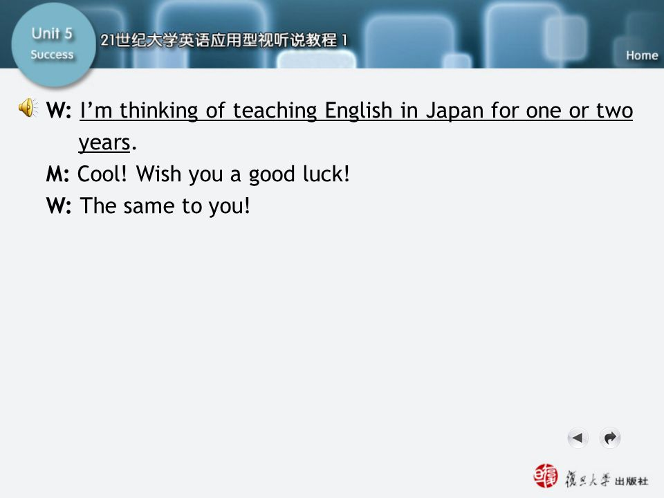 Q9-12 Script3 W: I'm thinking of teaching English in Japan for one or two years. M: Cool! Wish you a good luck!