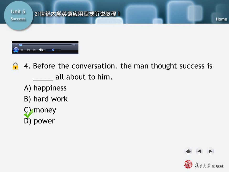 SB-Task Two4 4. Before the conversation. the man thought success is _____ all about to him. A) happiness.