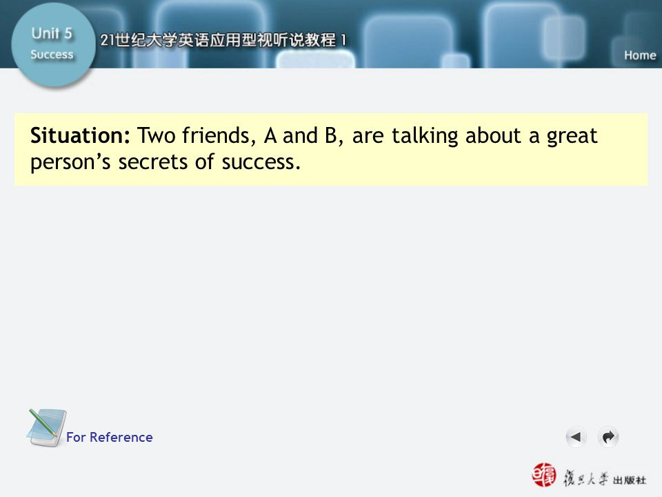 SC IV. Now Your Turn2 Situation: Two friends, A and B, are talking about a great person's secrets of success.