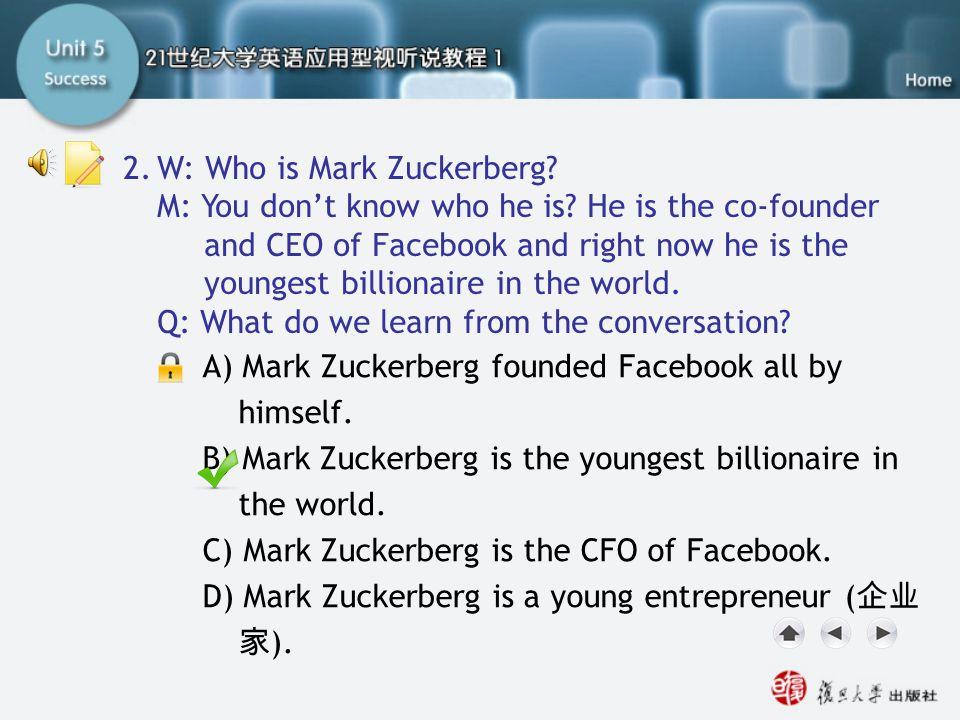 Q2 2. W: Who is Mark Zuckerberg