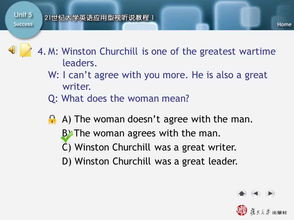 Q4 4. M: Winston Churchill is one of the greatest wartime leaders.