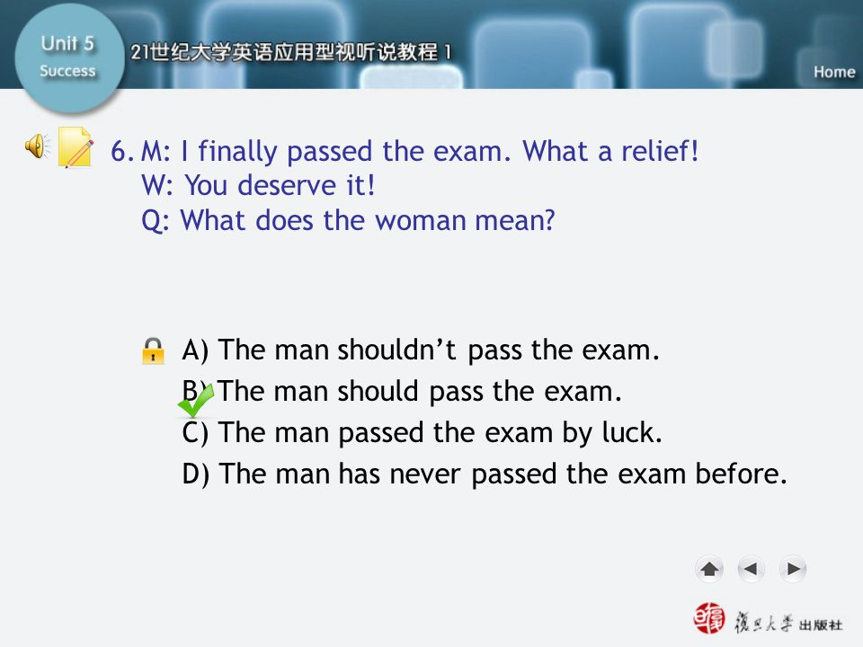 Q6 6. M: I finally passed the exam. What a relief! W: You deserve it!