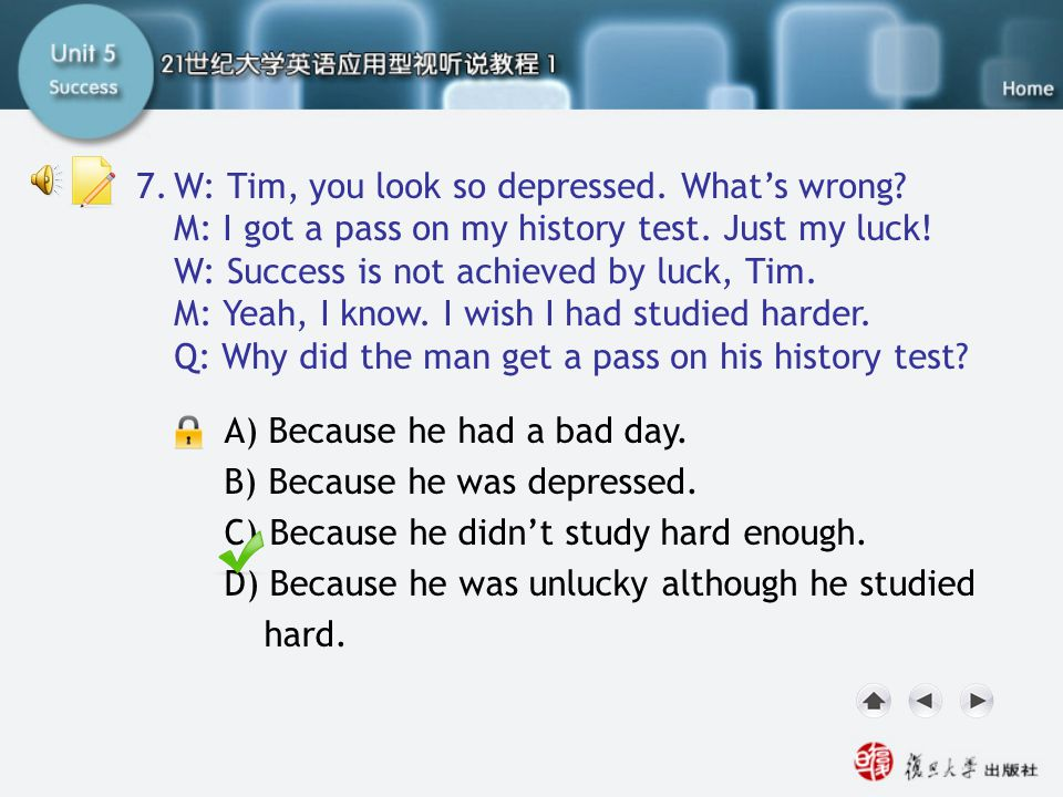 Q7 7. W: Tim, you look so depressed. What's wrong
