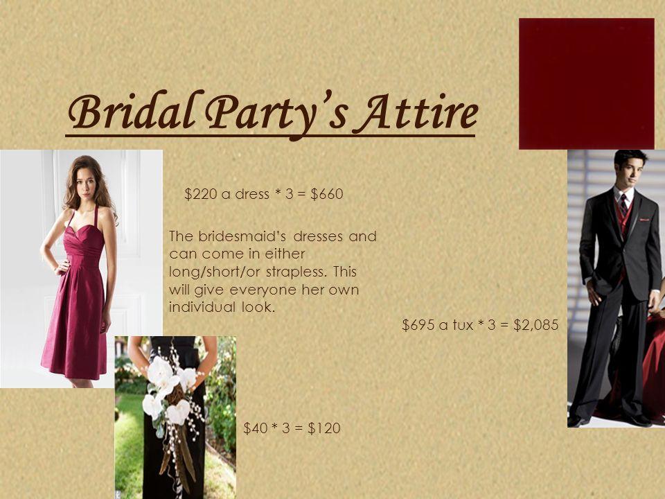 Bridal Party's Attire $220 a dress * 3 = $660