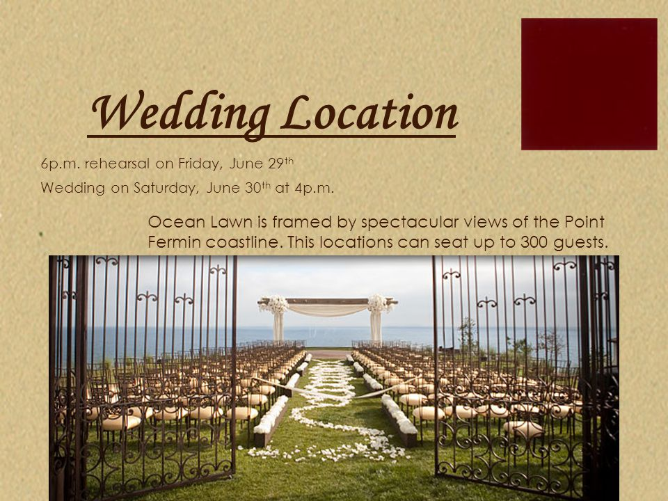 Wedding Location 6p.m. rehearsal on Friday, June 29th. Wedding on Saturday, June 30th at 4p.m.