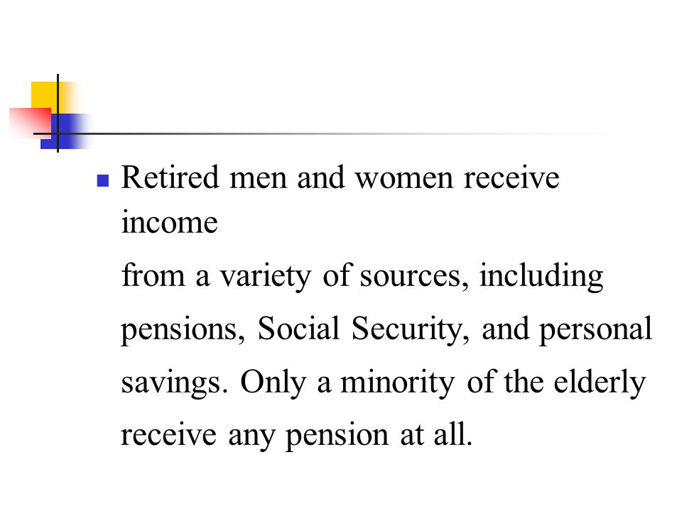 Retired men and women receive income