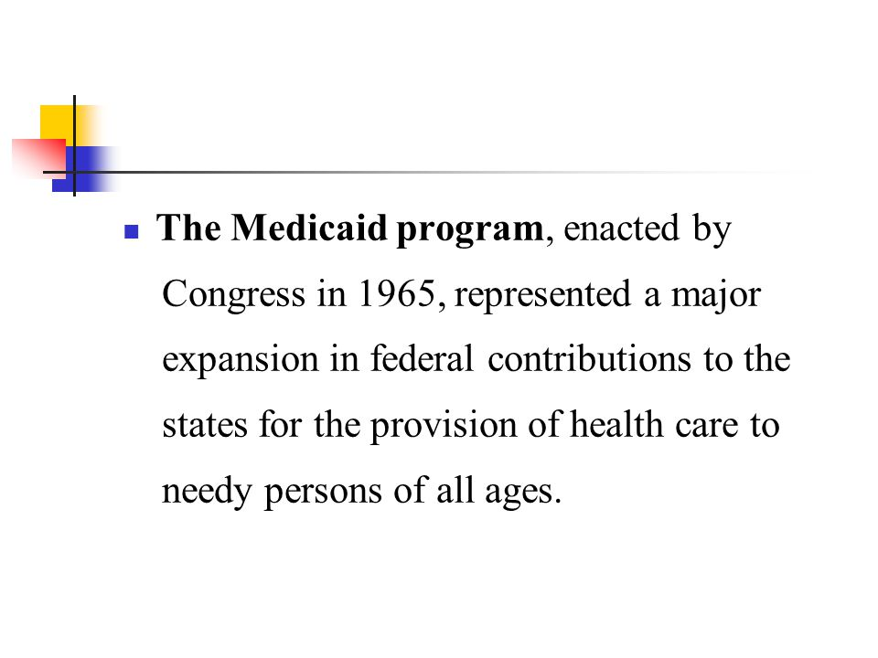 The Medicaid program, enacted by