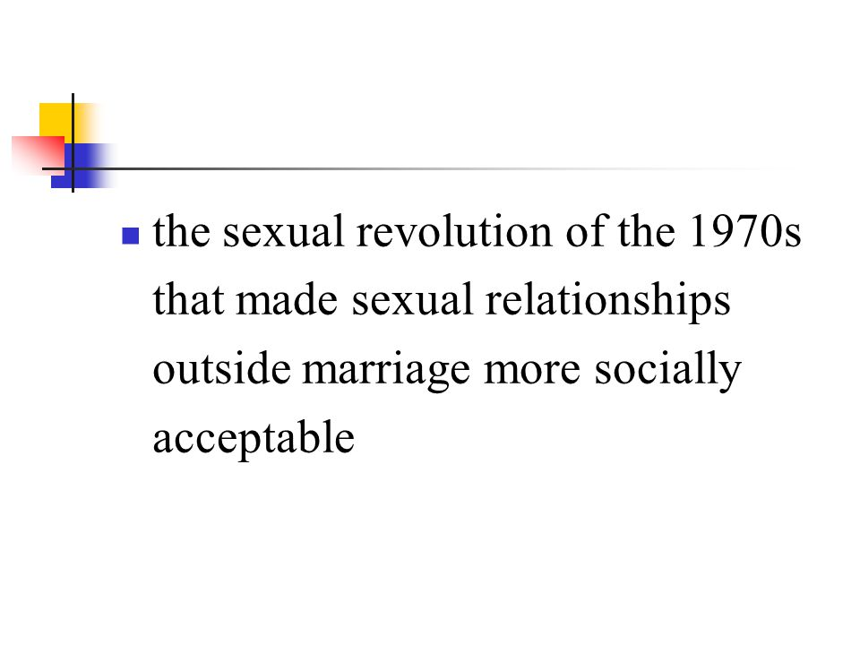 the sexual revolution of the 1970s that made sexual relationships outside marriage more socially acceptable