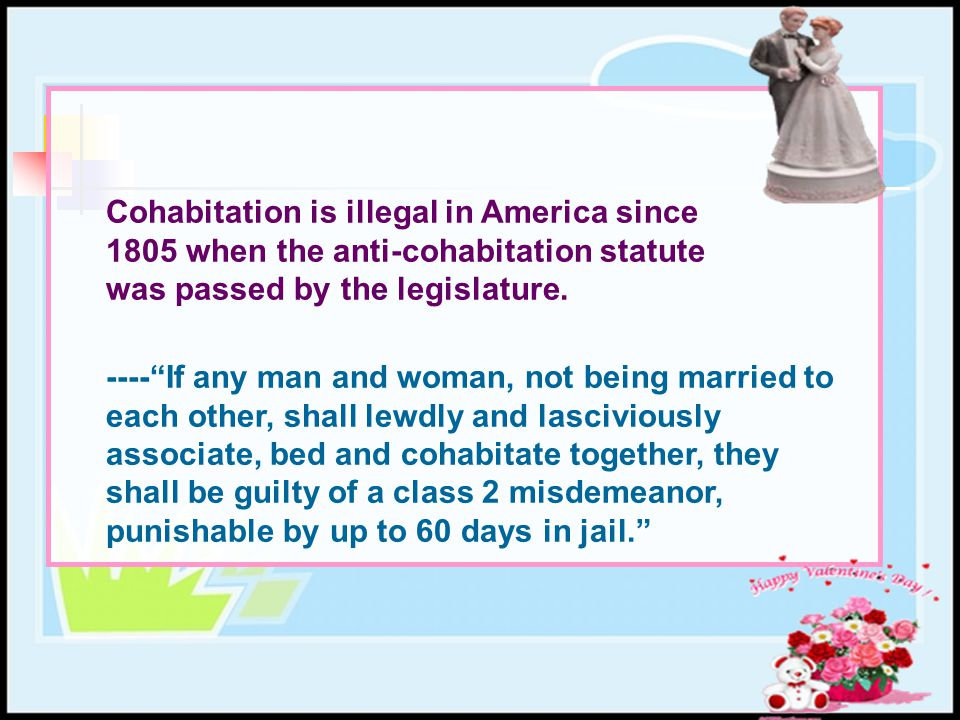 Cohabitation is illegal in America since 1805 when the anti-cohabitation statute was passed by the legislature.