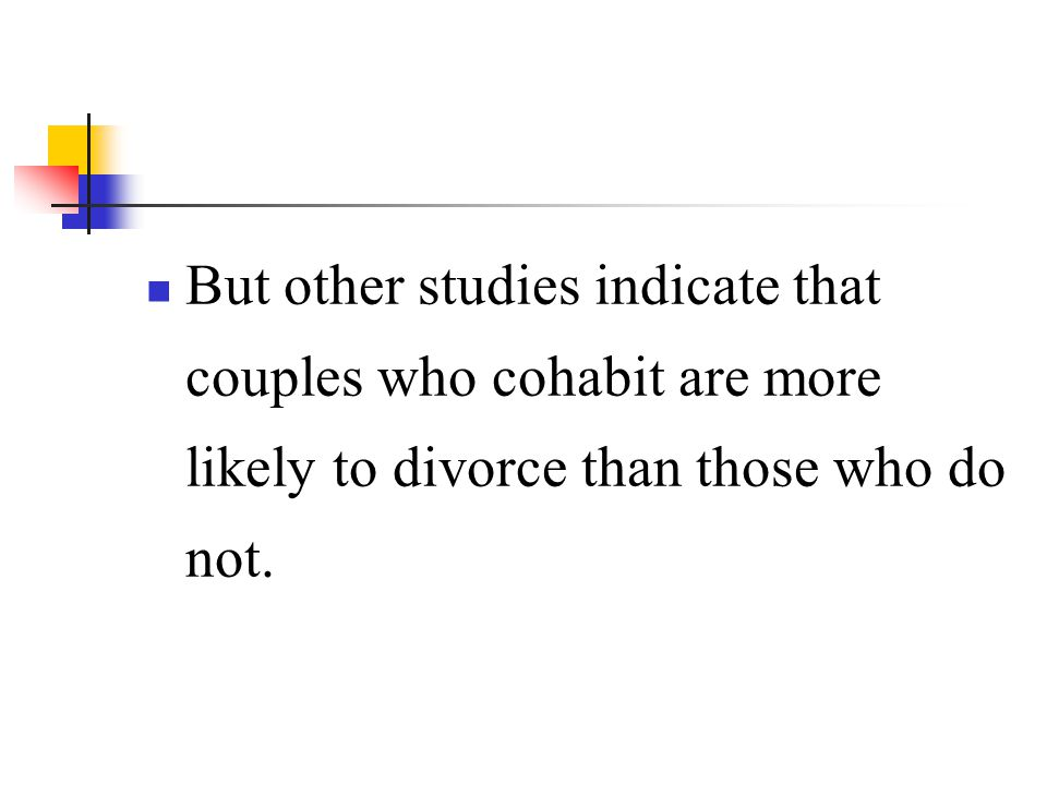 But other studies indicate that couples who cohabit are more likely to divorce than those who do not.