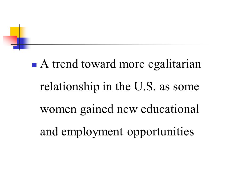A trend toward more egalitarian relationship in the U. S