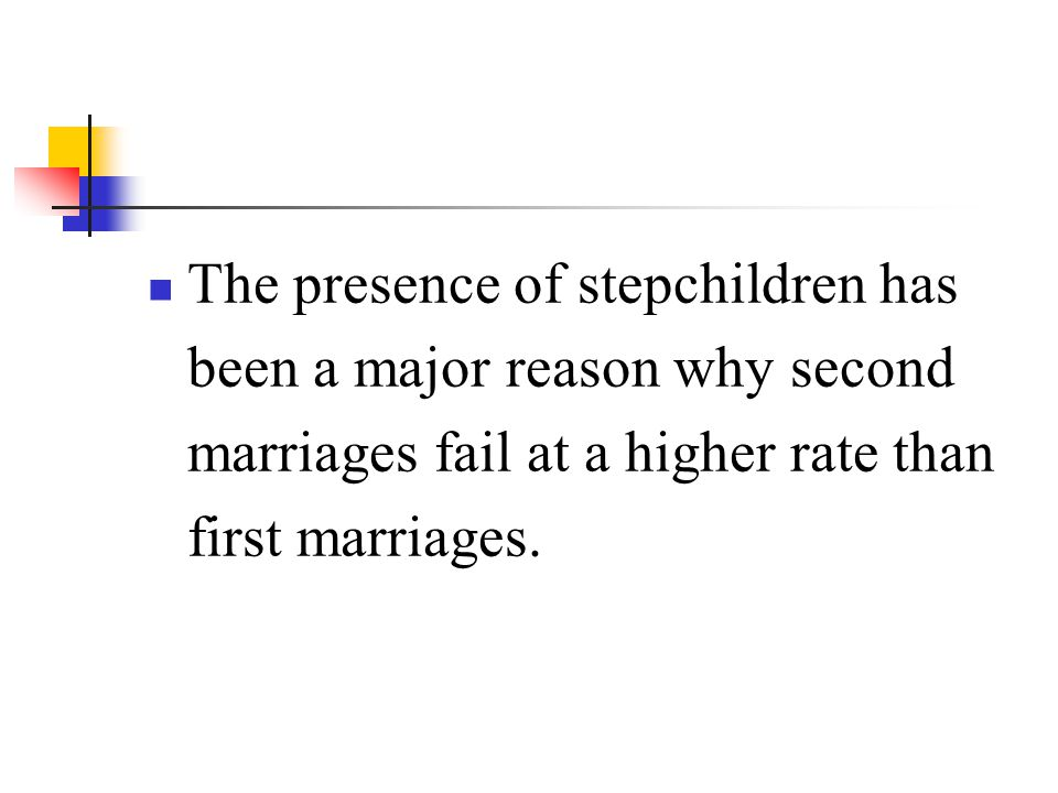 The presence of stepchildren has been a major reason why second marriages fail at a higher rate than first marriages.