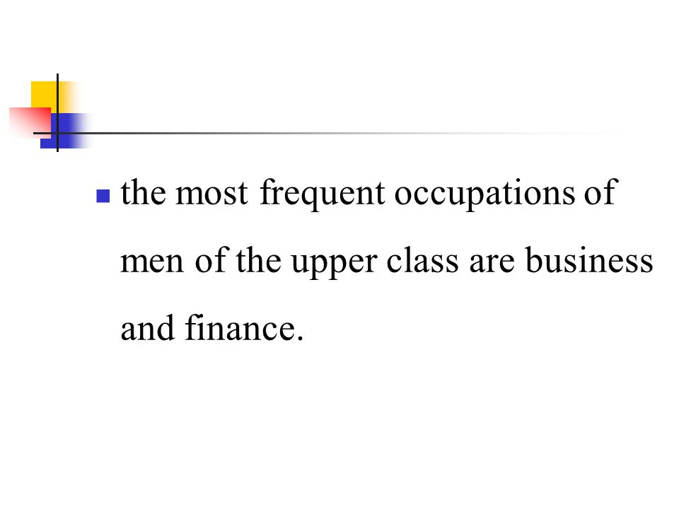the most frequent occupations of men of the upper class are business and finance.