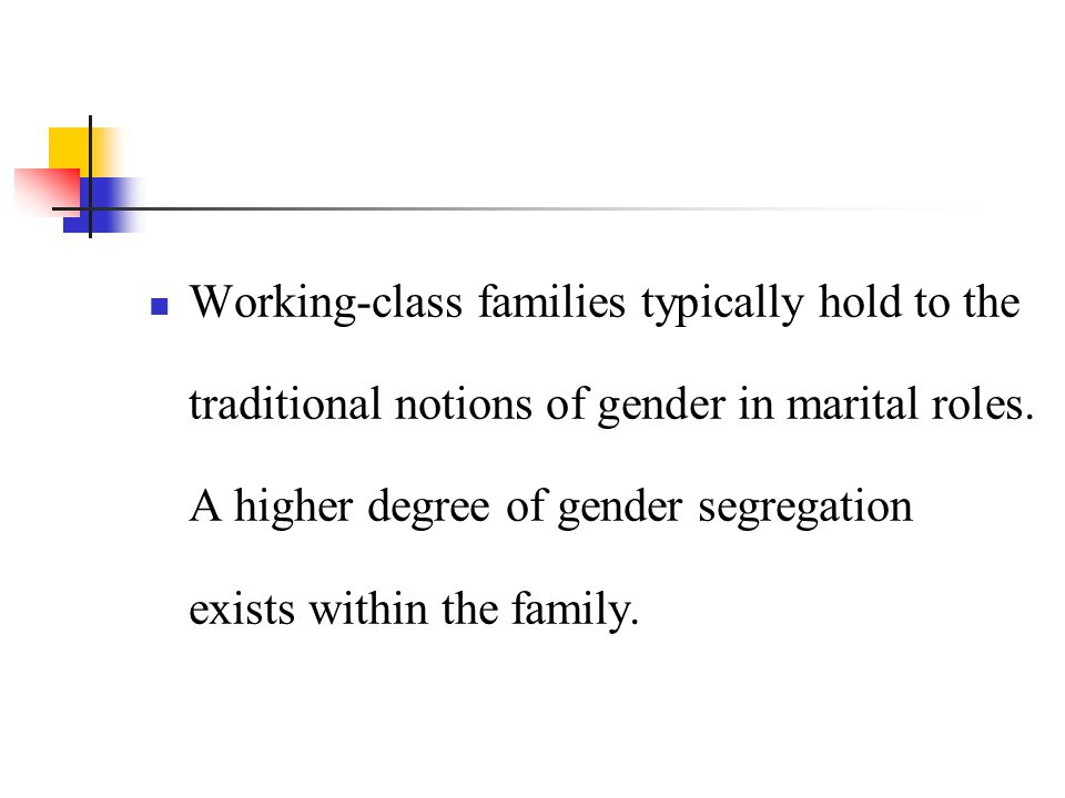 Working-class families typically hold to the traditional notions of gender in marital roles.