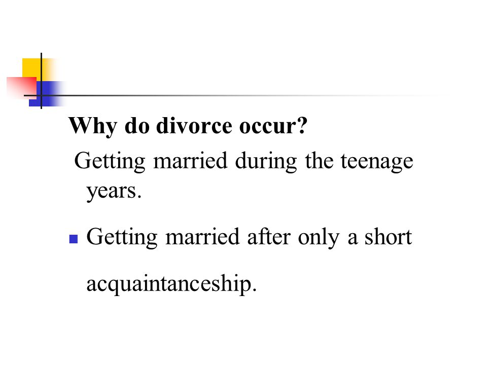 Why do divorce occur. Getting married during the teenage years.