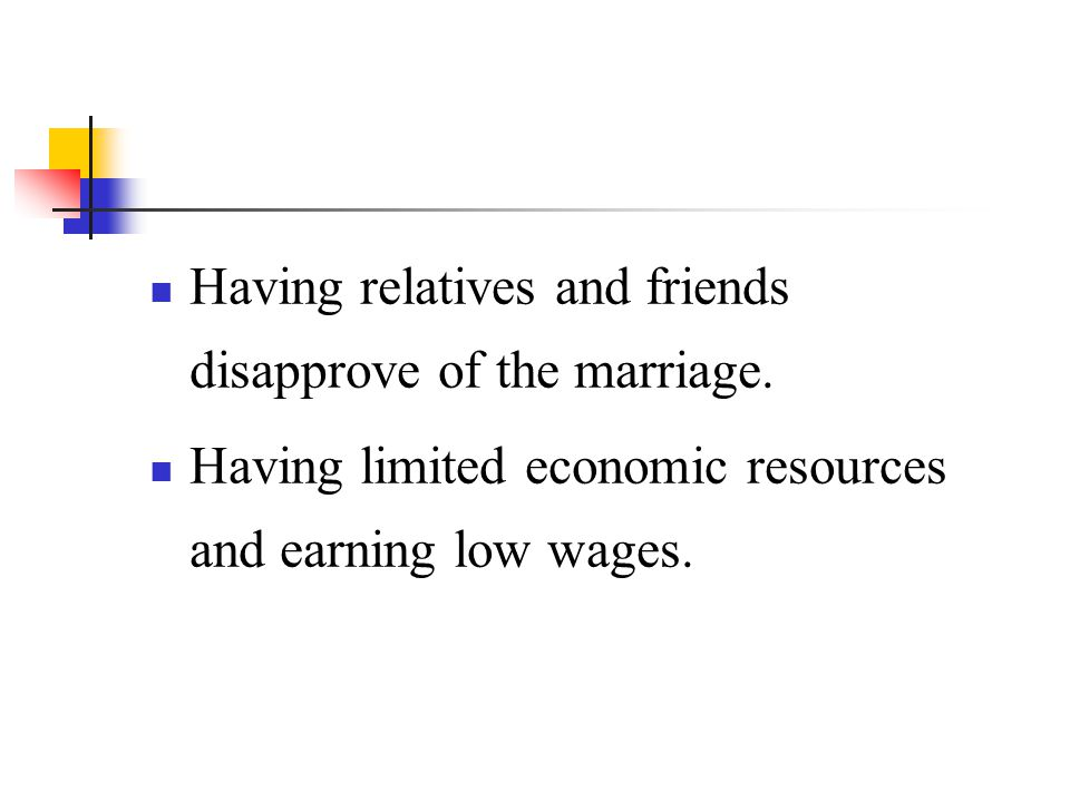 Having relatives and friends disapprove of the marriage.