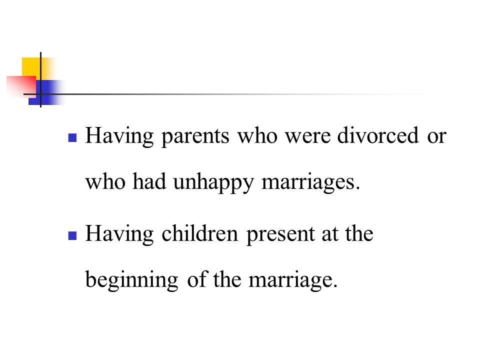 Having parents who were divorced or who had unhappy marriages.