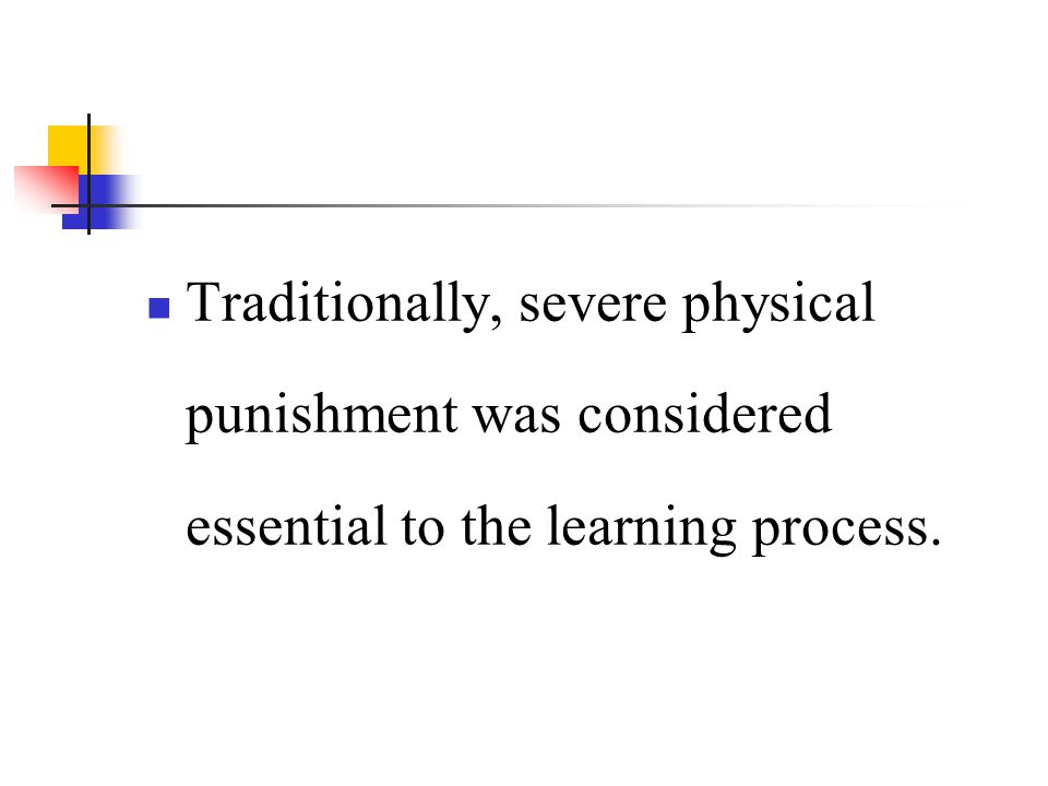Traditionally, severe physical punishment was considered essential to the learning process.