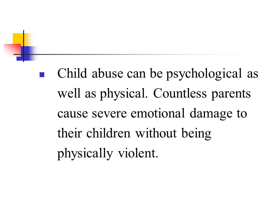 Child abuse can be psychological as well as physical