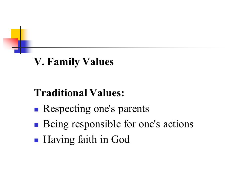V. Family Values Traditional Values: Respecting one s parents. Being responsible for one s actions.