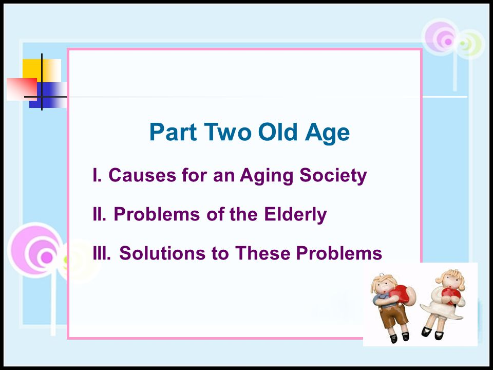 Part Two Old Age I. Causes for an Aging Society