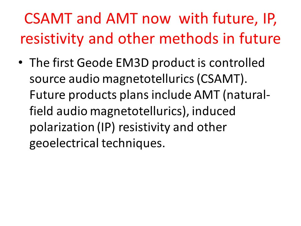 CSAMT and AMT now with future, IP, resistivity and other methods in future