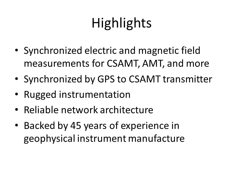 Highlights Synchronized electric and magnetic field measurements for CSAMT, AMT, and more. Synchronized by GPS to CSAMT transmitter.